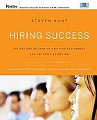 Hiring success : the art and science of staffing assessment and employee selection