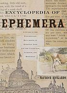 The encyclopedia of ephemera : a guide to the fragmentary documents of everyday life for the collector, curator, and historian