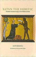 Satan the heretic : the birth of demonology in medieval west