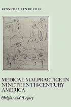 Medical malpractice in nineteenth-century America : origins and legacy