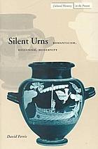 Silent urns : Romanticism, Hellenism, modernity