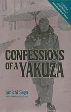 Confessions of a Yakuza : a life in Japan's underworld