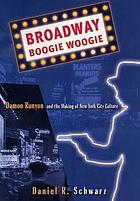 Broadway boogie woogie : Damon Runyon and the making of New York culture