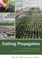 Cutting propagation : a guide to propagating and producing floriculture crops