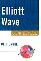 Elliott wave simplified : making stock market profits with R.N. Elliott's simple theory
