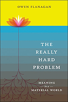The really hard problem : meaning in a material world