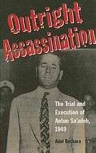 Outright assassination : the trial and execution of Antun Sa'adeh, 1949