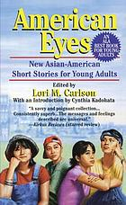 American eyes : new Asian-American short stories for Young Adults