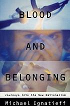 Blood and belonging : journeys into the new nationalism