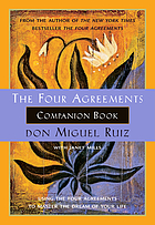 The Four agreements companion book : using the four agreements to master the dream of your life