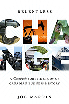 Relentless change : a casebook for the study of Canadian business history