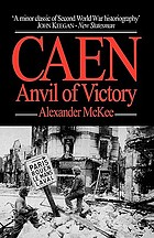"Caen, anvil of victory : formerly ""Last round against Rommel"""