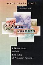 Spiritual marketplace : baby boomers and the remaking of American religion