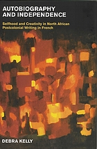 Autobiography and independence : selfhood and creativity in North African postcolonial writing in French