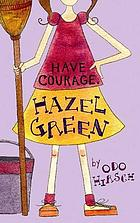 Have courage, Hazel Green!