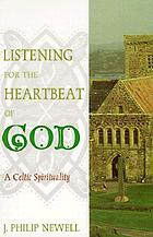 Listening for the heartbeat of God : a Celtic spirituality