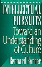 Intellectual pursuits : toward an understanding of culture