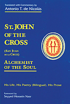 St. John of the Cross (San Juan de la Cruz) : alchemist of the soul : his life, his poetry (bilingual), his prose
