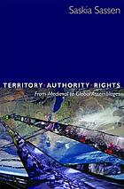Territory, authority, rights : from medieval to global assemblages