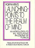 Porphyry's Launching-points to the realm of mind : an introduction to the neoplatonic philosophy of Plotinus