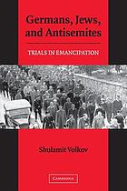 Germans, Jews, and antisemites : trials in emancipation