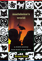 Madeleine's world : a child's journey from birth to age three