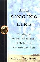 The singing line : tracking the Australian adventures of my intrepid Victorian ancestors