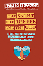 The saint, the surfer, and the CEO : a remarkable story about living your heart's desires