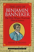 The life of Benjamin Banneker : the first African-American man of science