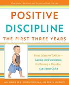 Positive discipline : the first three years : from infant to toddler-- laying the foundation for raising a capable, confident child