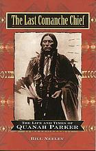 The last Comanche chief : the life and times of Quanah Parker