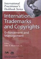 International trademarks and copyrights : enforcement and management