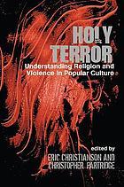 Holy terror : understanding religion and violence in popular culture