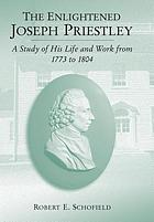 The enlightened Joseph Priestley a study of his life and work from 1773 to 1804