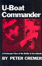 U-boat commander : a periscope view of the battle of the Atlantic