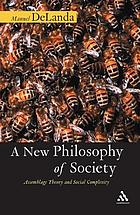 A new philosophy of society : assemblage theory and social complexity