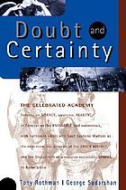 Doubt and certainty : the celebrated academy : debates on science, mysticism, reality, in general on the knowable and unknowable, with particular forays into such esoteric matters as the mind fluid, the behavior of the stock market, and the disposition of a quantum mechanical sphinx, to name a few