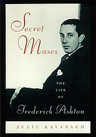 Secret muses : the life of Frederick Ashton