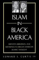 Islam in Black America : identity, liberation, and difference in African-American Islamic thought