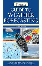Guide to weather forecasting : [all the information you need to make your own weather forecast]