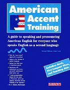 American accent trainingAmerican accent training : a guide to speaking and pronouncing American English for everyone who speaks English as a second language