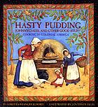 Hasty pudding, Johnnycakes, and other good stuff : cooking in colonial America