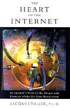 The heart of the Internet : an insider's view of the origin and promise of the on-line revolution