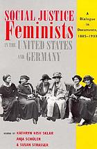 Social justice feminists in the United States and Germany : a dialogue in documents, 1885-1933