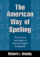 The American way of spelling : the structure and origins of American English orthography