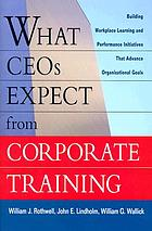 What CEOs expect from corporate training : building workplace learning and performance initiatives that advance organizational goals