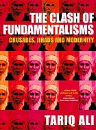 The clash of fundamentalisms : crusades, jihads and modernity