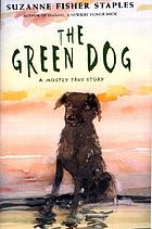 The green dog : a mostly true story