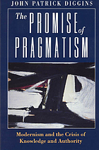 The promise of pragmatism : modernism and the crisis of knowledge and authority