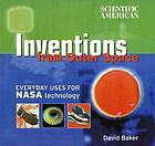 Scientific American inventions from outer space : everyday uses for NASA technology
